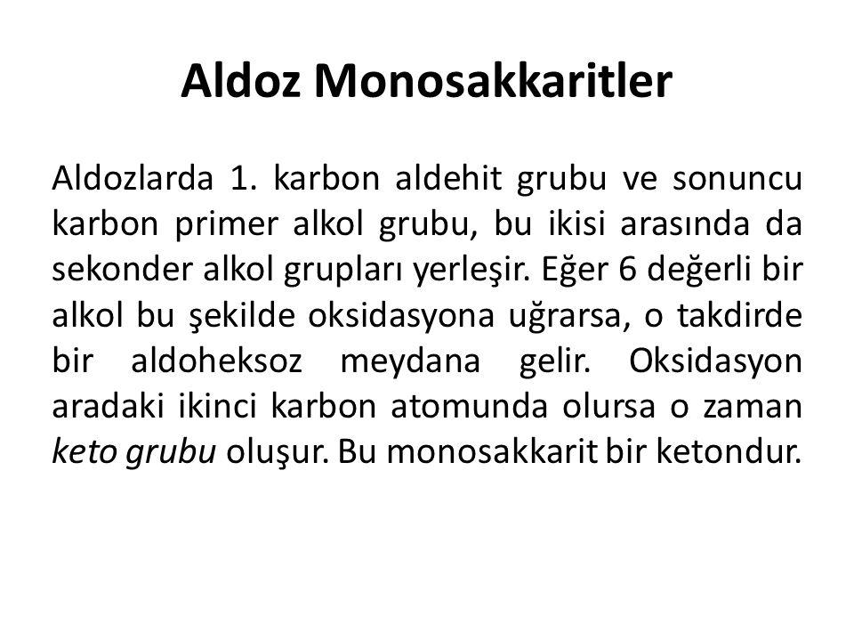 Aldoz Monosakkaritler Aldozlarda 1. karbon aldehit grubu ve sonuncu karbon primer alkol grubu, bu ikisi arasında da sekonder alkol grupları yerleşir.