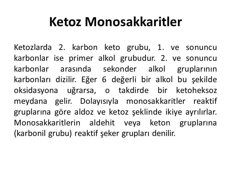 Ketoz Monosakkaritler Ketozlarda 2. karbon keto grubu, 1. ve sonuncu karbonlar ise primer alkol grubudur. 2. ve sonuncu karbonlar arasında sekonder al
