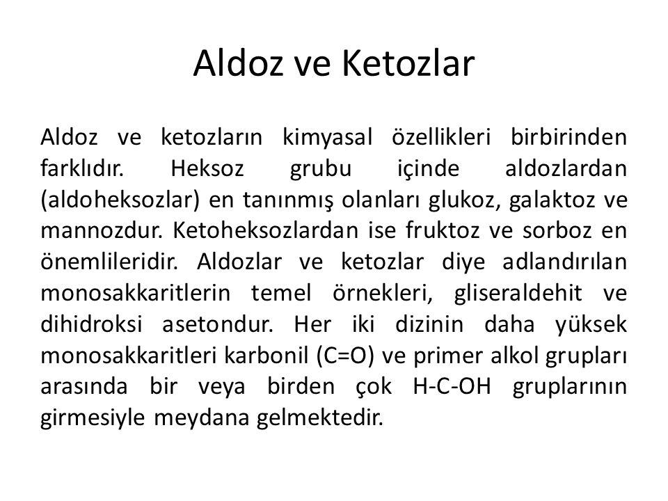 Aldoz ve Ketozlar Aldoz ve ketozların kimyasal özellikleri birbirinden farklıdır. Heksoz grubu içinde aldozlardan (aldoheksozlar) en tanınmış olanları