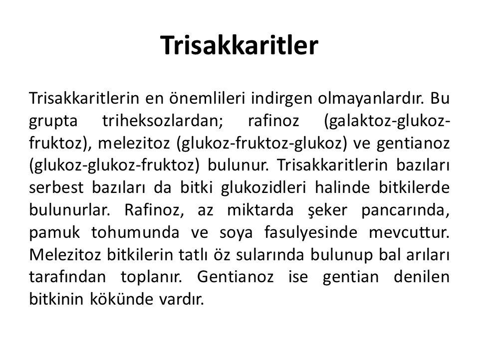 Trisakkaritler Trisakkaritlerin en önemlileri indirgen olmayanlardır. Bu grupta triheksozlardan; rafinoz (galaktoz-glukoz- fruktoz), melezitoz (glukoz