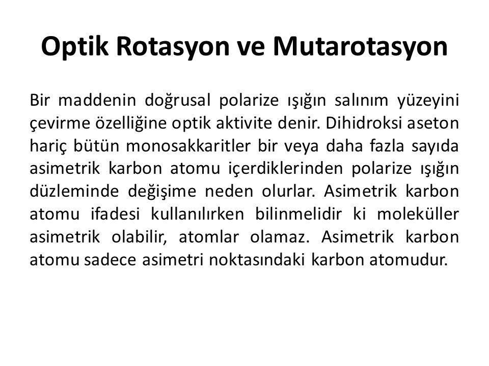 Optik Rotasyon ve Mutarotasyon Bir maddenin doğrusal polarize ışığın salınım yüzeyini çevirme özelliğine optik aktivite denir. Dihidroksi aseton hariç