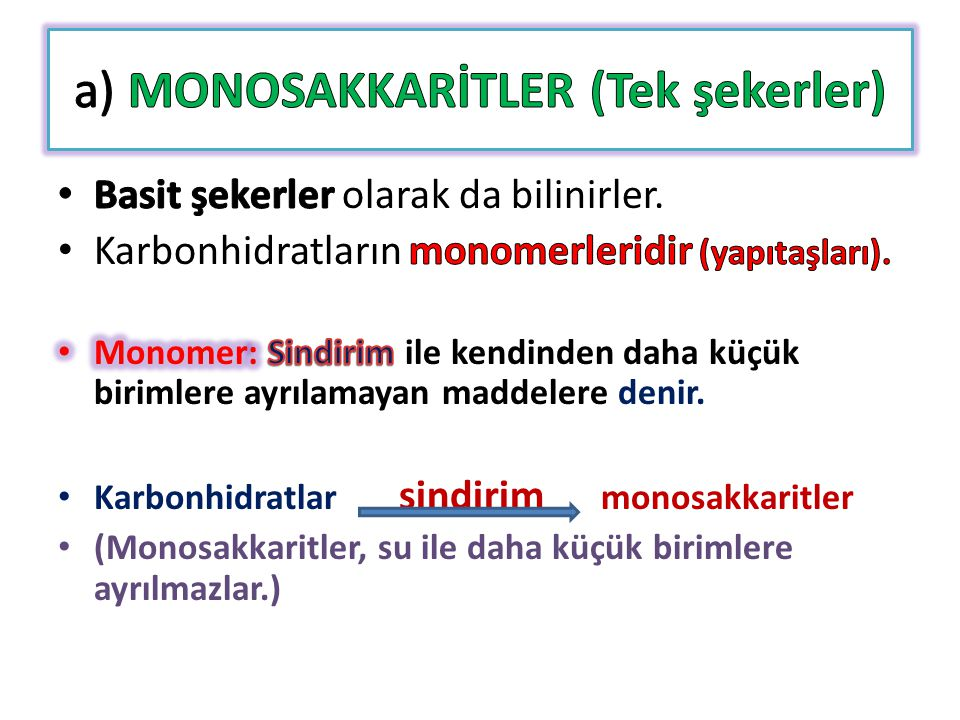 TRİOZLAR GLİSERALDEHİT PENTOZLAR Riboz (C 5 H 10 O 5 ) Deoksiriboz (C 5 H 10 O 4 ) HEKSOZLAR 6 C'lu (C 6 H 12 O 6 ) Glikoz (kan ya da üzüm şekeri) Fruktoz (meyve şekeri) Galaktoz (süt şekeri)