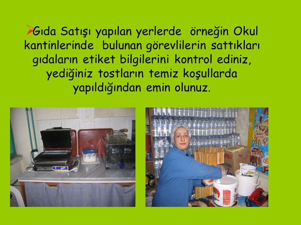  Gıda Satışı yapılan yerlerde örneğin Okul kantinlerinde bulunan görevlilerin sattıkları gıdaların etiket bilgilerini kontrol ediniz, yediğiniz tostl