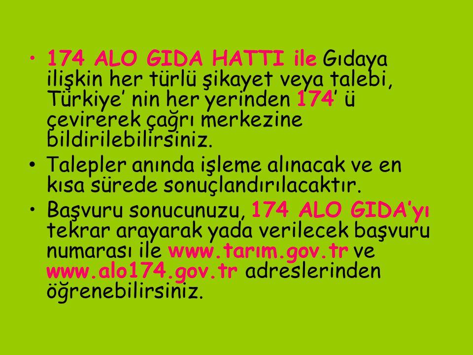 174 ALO GIDA HATTI ile Gıdaya ilişkin her türlü şikayet veya talebi, Türkiye' nin her yerinden 174' ü çevirerek çağrı merkezine bildirilebilirsiniz. T