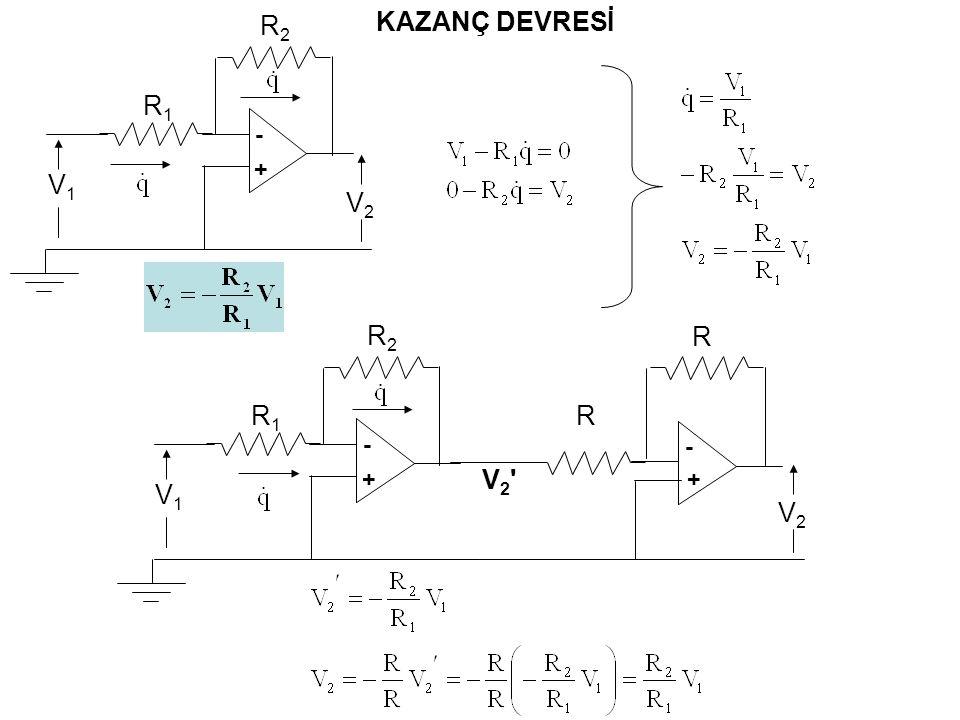 V2V2 R2R2 - + V1V1 R1R1 R2R2 - + V1V1 R1R1 V2V2 R - + R V2 V2 KAZANÇ DEVRESİ