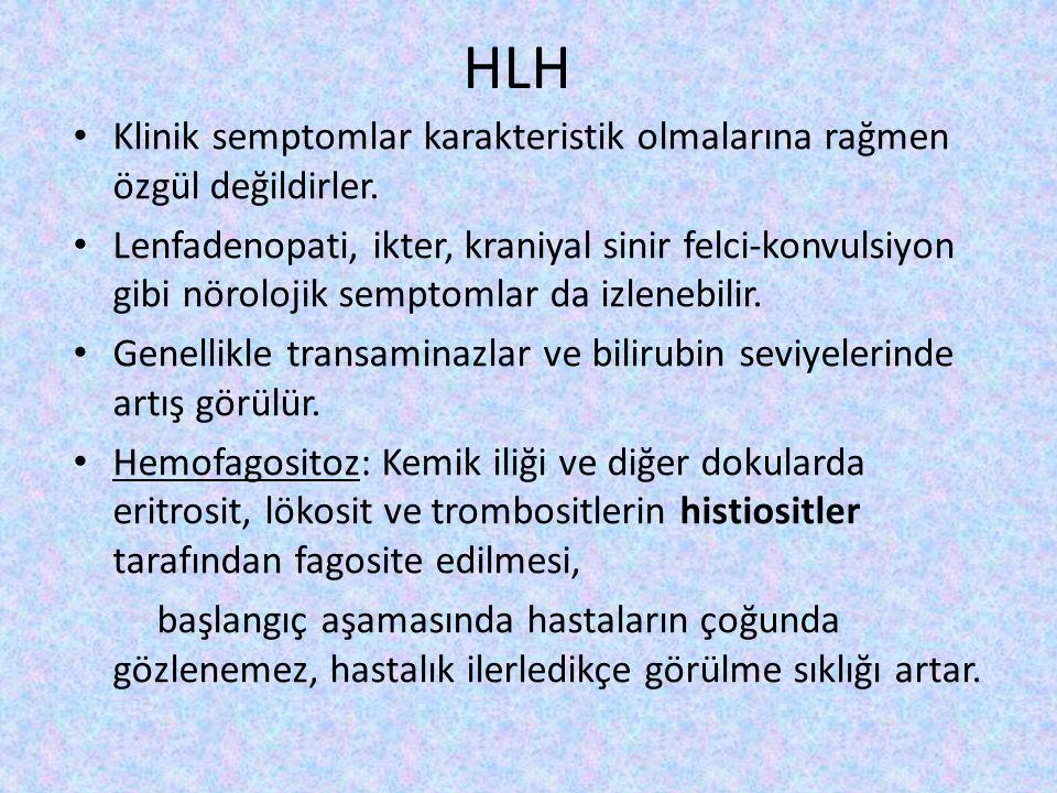 HLH Klinik semptomlar karakteristik olmalarına rağmen özgül değildirler. Lenfadenopati, ikter, kraniyal sinir felci-konvulsiyon gibi nörolojik semptom