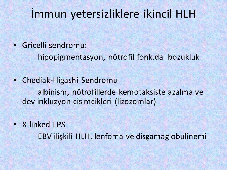 İmmun yetersizliklere ikincil HLH Gricelli sendromu: hipopigmentasyon, nötrofil fonk.da bozukluk Chediak-Higashi Sendromu albinism, nötrofillerde kemo
