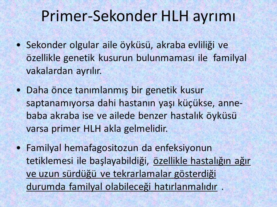 Primer-Sekonder HLH ayrımı Sekonder olgular aile öyküsü, akraba evliliği ve özellikle genetik kusurun bulunmaması ile familyal vakalardan ayrılır. Dah