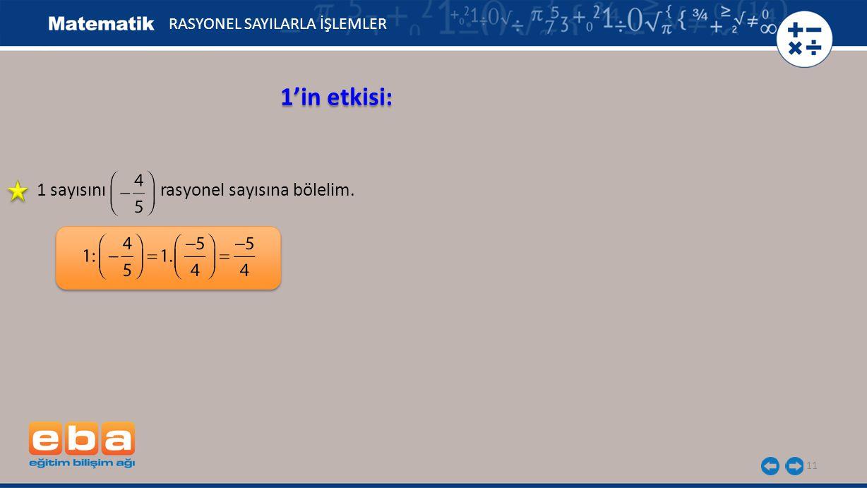 11 1'in etkisi: RASYONEL SAYILARLA İŞLEMLER 1 sayısını rasyonel sayısına bölelim.