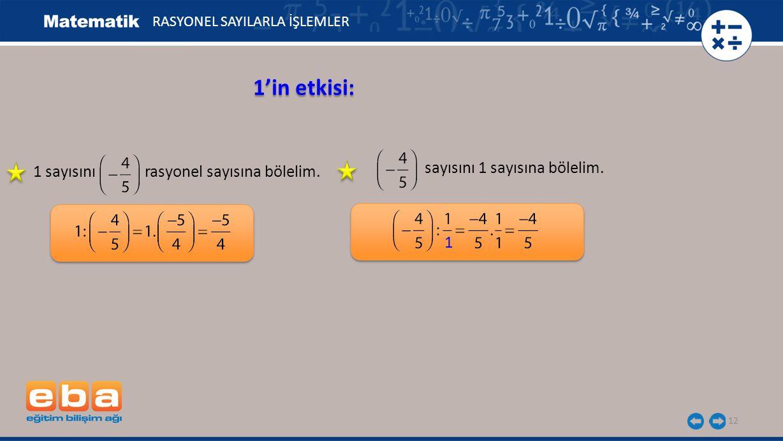 12 1'in etkisi: RASYONEL SAYILARLA İŞLEMLER 1 sayısını rasyonel sayısına bölelim.