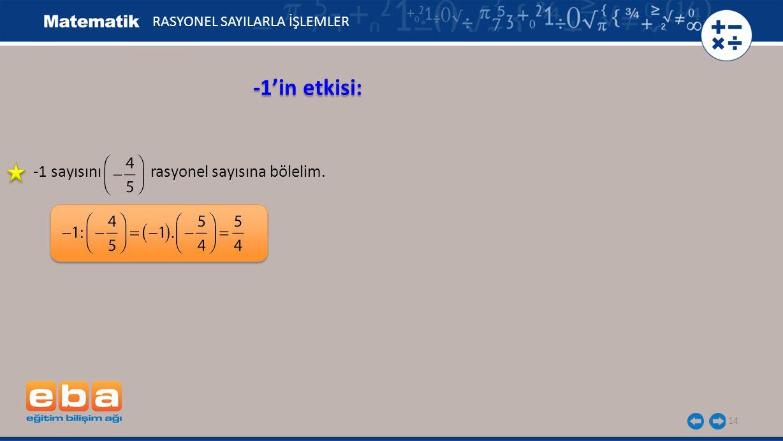 14 -1'in etkisi: RASYONEL SAYILARLA İŞLEMLER -1 sayısını rasyonel sayısına bölelim.