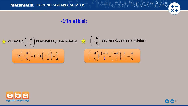 15 -1'in etkisi: RASYONEL SAYILARLA İŞLEMLER -1 sayısını rasyonel sayısına bölelim. sayısını -1 sayısına bölelim. 1