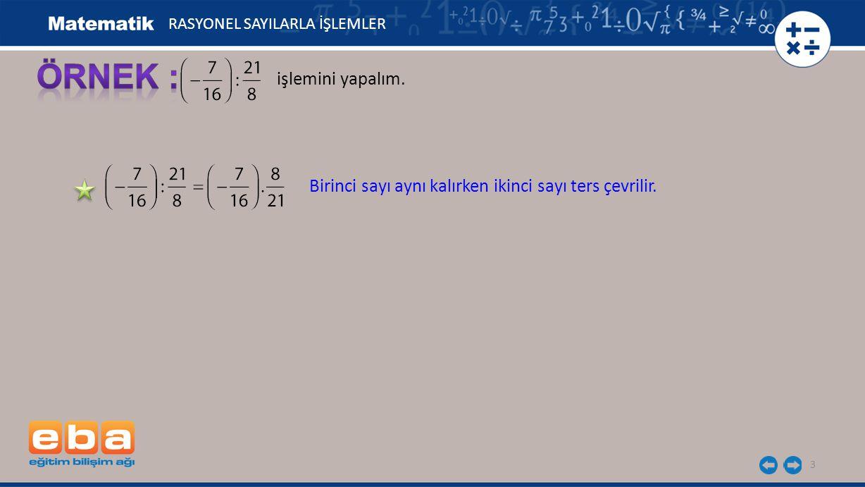 3 işlemini yapalım. RASYONEL SAYILARLA İŞLEMLER Birinci sayı aynı kalırken ikinci sayı ters çevrilir.
