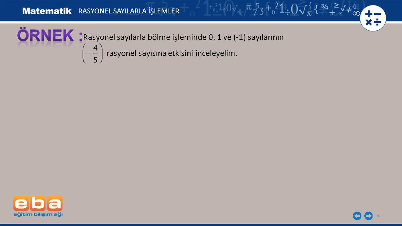 Rasyonel sayılarla bölme işleminde 0, 1 ve (-1) sayılarının 6 RASYONEL SAYILARLA İŞLEMLER rasyonel sayısına etkisini inceleyelim.