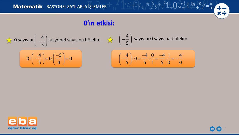 8 0'ın etkisi: RASYONEL SAYILARLA İŞLEMLER 0 sayısını rasyonel sayısına bölelim. sayısını 0 sayısına bölelim.