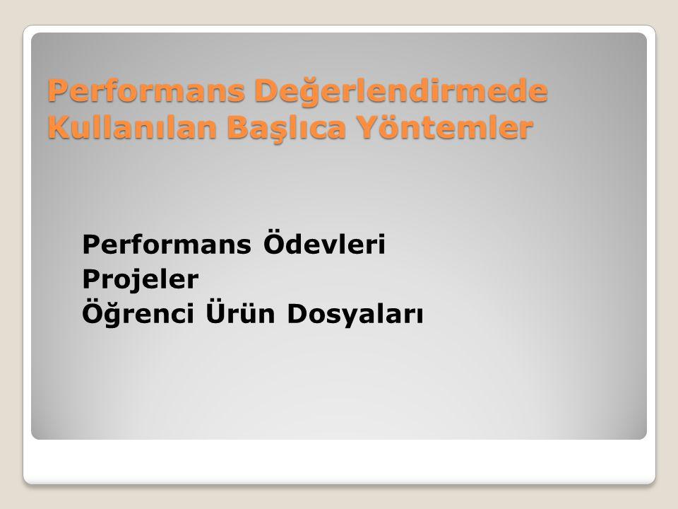 Performans Değerlendirmede Kullanılan Başlıca Yöntemler Performans Ödevleri Projeler Öğrenci Ürün Dosyaları