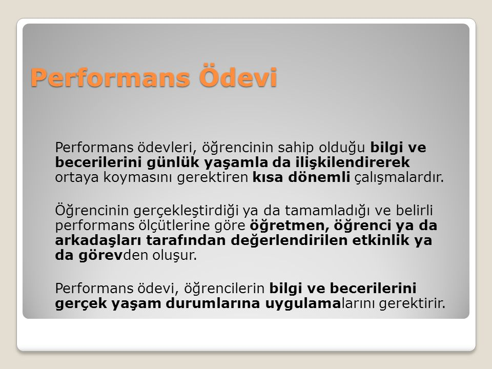 Performans Ödevi Performans ödevleri, öğrencinin sahip olduğu bilgi ve becerilerini günlük yaşamla da ilişkilendirerek ortaya koymasını gerektiren kıs