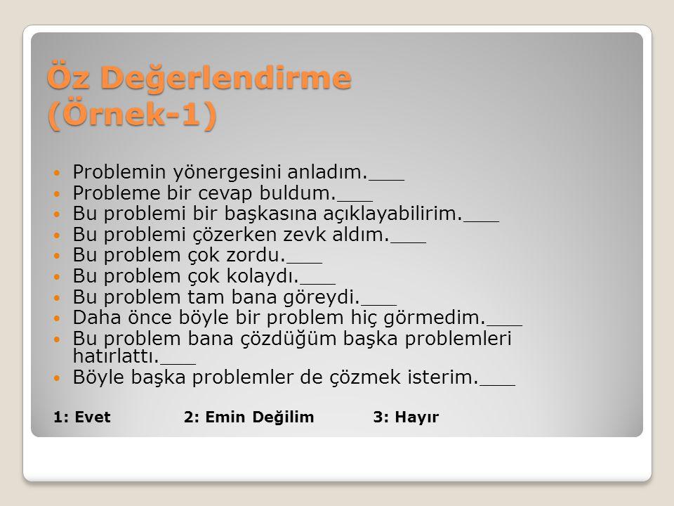 Öz Değerlendirme (Örnek-1) Problemin yönergesini anladım.___ Probleme bir cevap buldum.___ Bu problemi bir başkasına açıklayabilirim.___ Bu problemi ç