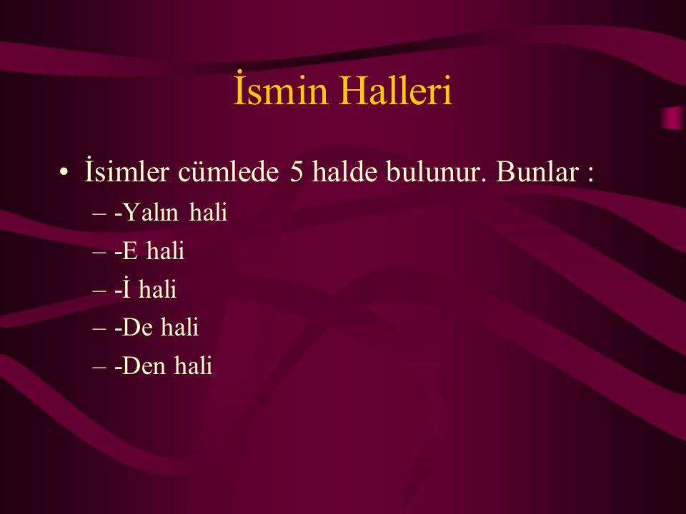 İsmin Halleri -Yalın Hali -E Hali -İ Hali -De Hali -Den Hali