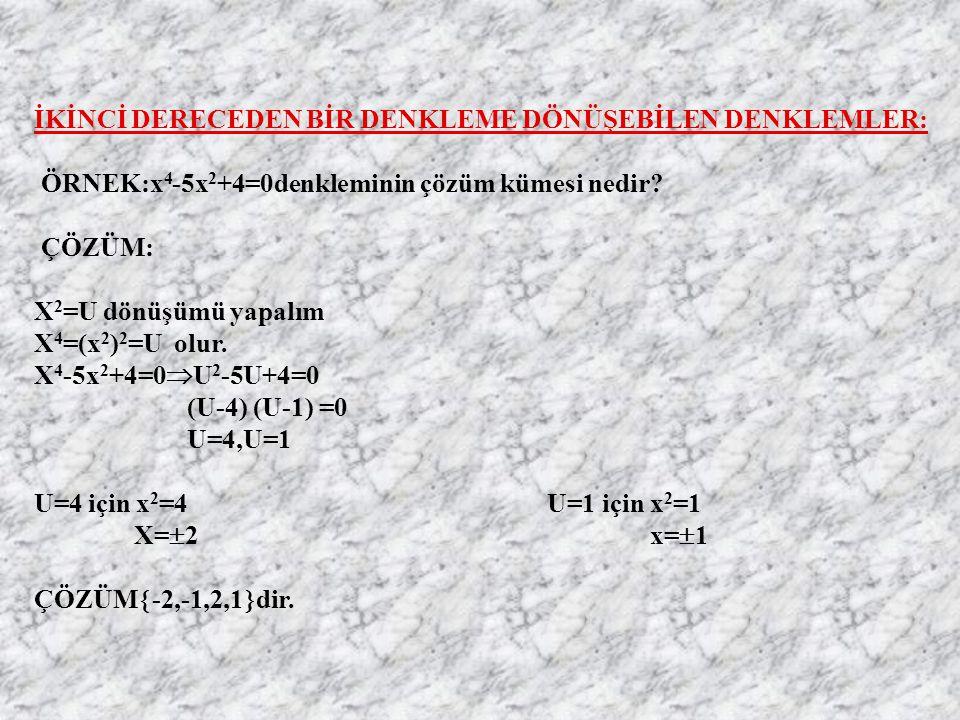 İKİNCİ DERECEDEN BİR DENKLEME DÖNÜŞEBİLEN DENKLEMLER: ÖRNEK:x 4 -5x 2 +4=0denkleminin çözüm kümesi nedir.