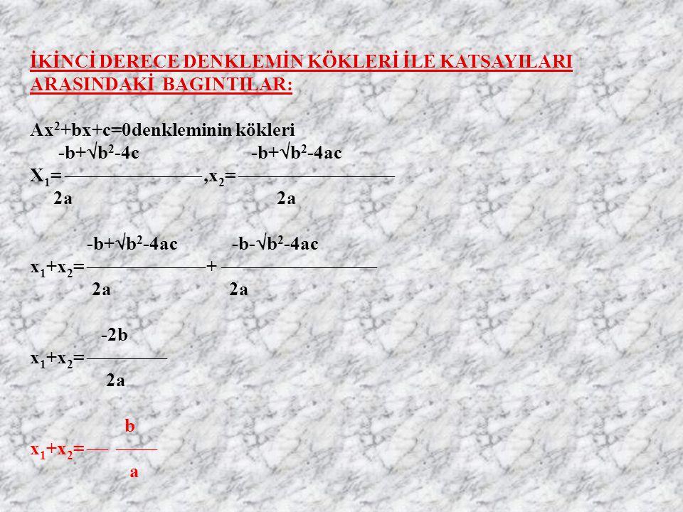 İKİNCİ DERECE DENKLEMİN KÖKLERİ İLE KATSAYILARI ARASINDAKİ BAGINTILAR: Ax 2 +bx+c=0denkleminin kökleri -b+  b 2 -4c -b+  b 2 -4ac X 1 = ,x 2 =  2a -b+  b 2 -4ac -b-  b 2 -4ac x 1 +x 2 =  +  2a -2b x 1 +x 2 =  2a b x 1 +x 2 =   a