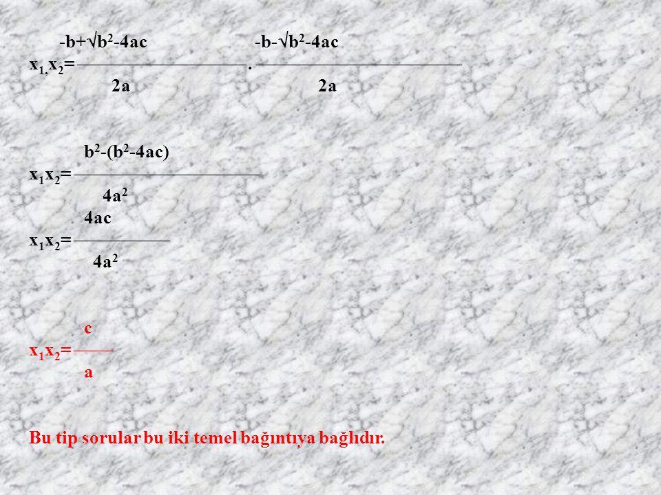 İKİNCİ DERECE DENKLEMİN KÖKLERİ İLE KATSAYILARI ARASINDAKİ BAGINTILAR: Ax 2 +bx+c=0denkleminin kökleri -b+  b 2 -4c -b+  b 2 -4ac X 1 = ,x 2