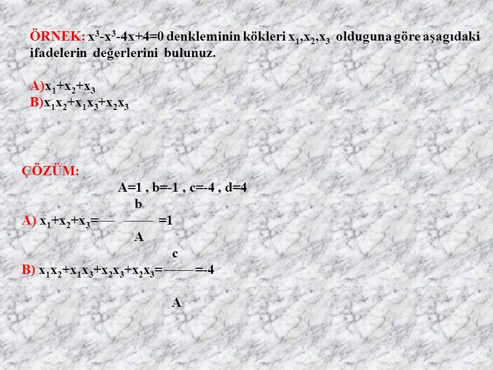 ÜÇÜNCÜ DERECEDEN BİR DENKLEMİN KÖKLERİ İLE KATSAYILARI ARASINDAKİ BAĞINTILAR: Ax 3 +bx 2 +cx+d=0 b X 1 +X 2 +X 3 =   A c X 1 X 2 +X 1 X 3 +X 2 X 3