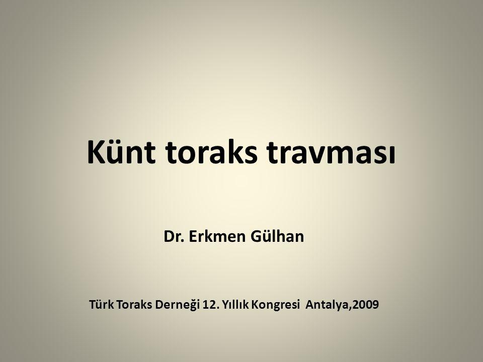 Künt toraks travması Dr. Erkmen Gülhan Türk Toraks Derneği 12. Yıllık Kongresi Antalya,2009