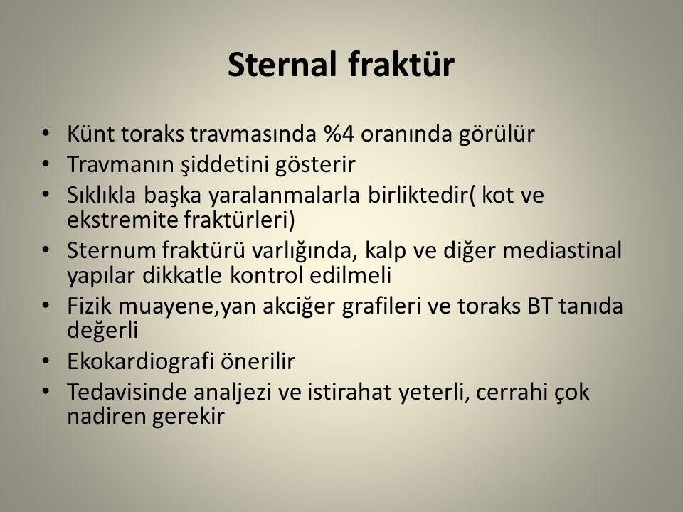 Sternal fraktür Künt toraks travmasında %4 oranında görülür Travmanın şiddetini gösterir Sıklıkla başka yaralanmalarla birliktedir( kot ve ekstremite