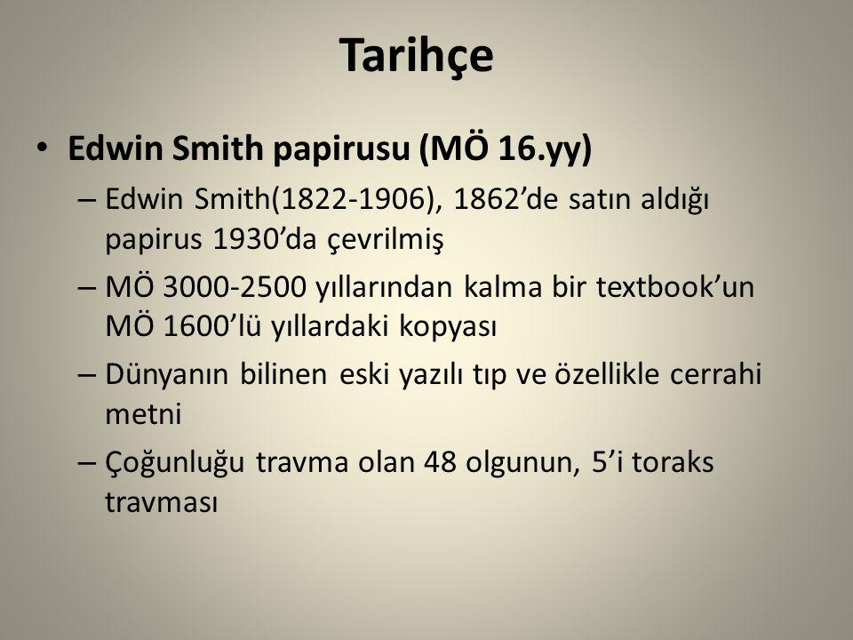 Tarihçe Edwin Smith papirusu (MÖ 16.yy) – Edwin Smith(1822-1906), 1862'de satın aldığı papirus 1930'da çevrilmiş – MÖ 3000-2500 yıllarından kalma bir textbook'un MÖ 1600'lü yıllardaki kopyası – Dünyanın bilinen eski yazılı tıp ve özellikle cerrahi metni – Çoğunluğu travma olan 48 olgunun, 5'i toraks travması