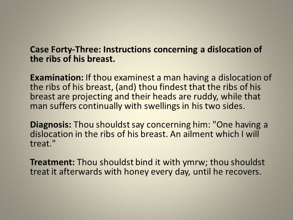 Case Forty-Three: Instructions concerning a dislocation of the ribs of his breast. Examination: If thou examinest a man having a dislocation of the ri