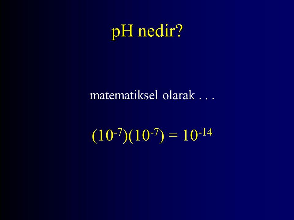 matematiksel olarak... (10 -7 )(10 -7 ) = 10 -14 pH nedir?