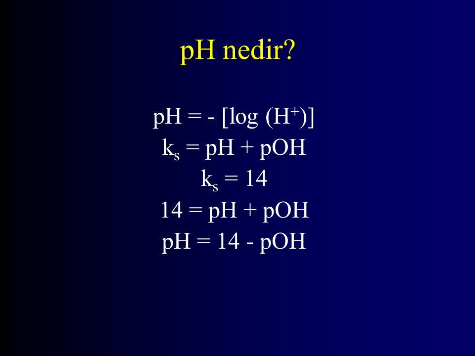 pH = - [log (H + )] k s = pH + pOH k s = 14 14 = pH + pOH pH = 14 - pOH