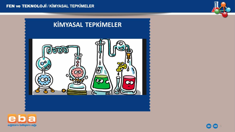 FEN ve TEKNOLOJİ / KİMYASAL TEPKİMELER 1 KİMYASAL TEPKİMELER