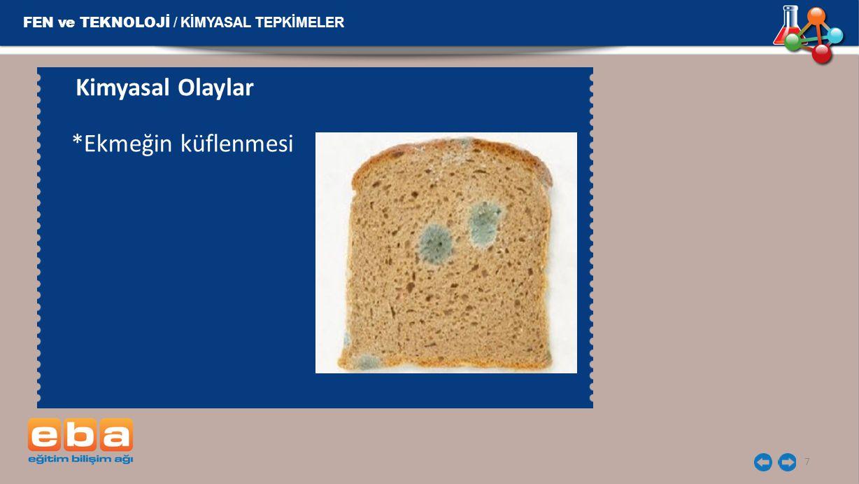 FEN ve TEKNOLOJİ / KİMYASAL TEPKİMELER 7 Kimyasal Olaylar *Ekmeğin küflenmesi
