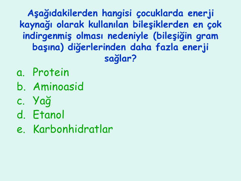 Aşağıdakilerden hangisi çocuklarda enerji kaynağı olarak kullanılan bileşiklerden en çok indirgenmiş olması nedeniyle (bileşiğin gram başına) diğerler