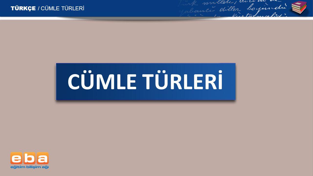 CÜMLE TÜRLERİ TÜRKÇE / CÜMLE TÜRLERİ