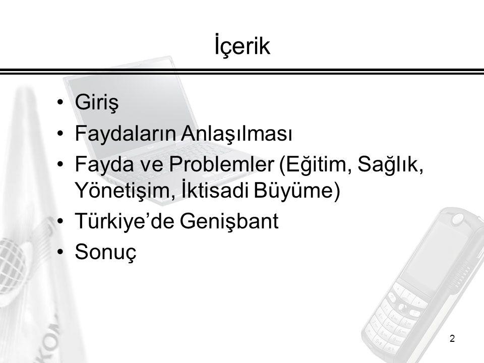 2 İçerik Giriş Faydaların Anlaşılması Fayda ve Problemler (Eğitim, Sağlık, Yönetişim, İktisadi Büyüme) Türkiye'de Genişbant Sonuç