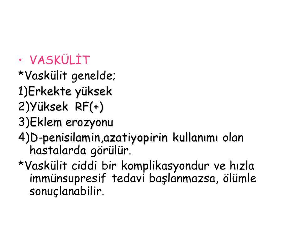 VASKÜLİT *Vaskülit genelde; Erkekte yüksek 1)Erkekte yüksek Yüksek RF(+) 2)Yüksek RF(+) Eklem erozyonu 3)Eklem erozyonu D-penisilamin,azatiyopirin kul