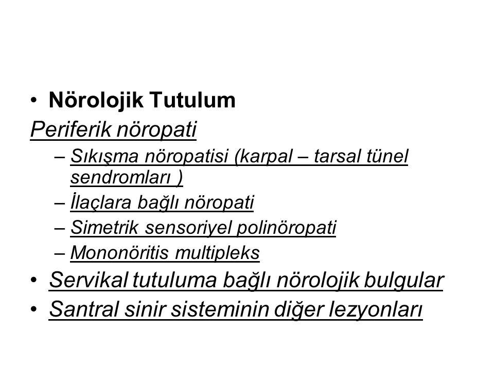 Nörolojik Tutulum Periferik nöropati –Sıkışma nöropatisi (karpal – tarsal tünel sendromları ) –İlaçlara bağlı nöropati –Simetrik sensoriyel polinöropa