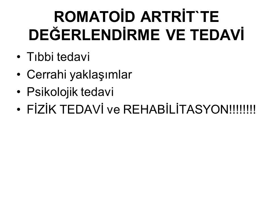 ROMATOİD ARTRİT`TE DEĞERLENDİRME VE TEDAVİ Tıbbi tedavi Cerrahi yaklaşımlar Psikolojik tedavi FİZİK TEDAVİ ve REHABİLİTASYON!!!!!!!!