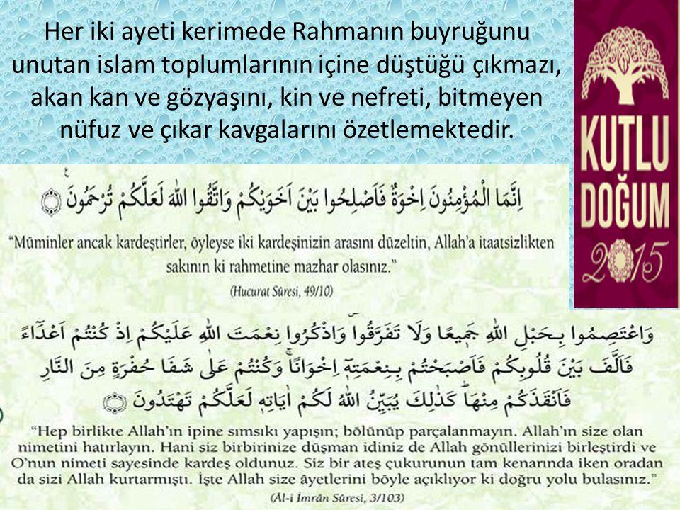 Her iki ayeti kerimede Rahmanın buyruğunu unutan islam toplumlarının içine düştüğü çıkmazı, akan kan ve gözyaşını, kin ve nefreti, bitmeyen nüfuz ve ç