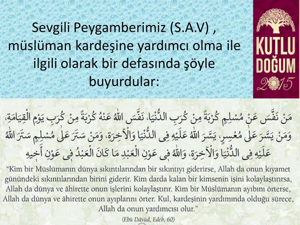 Sevgili Peygamberimiz (S.A.V), müslüman kardeşine yardımcı olma ile ilgili olarak bir defasında şöyle buyurdular: