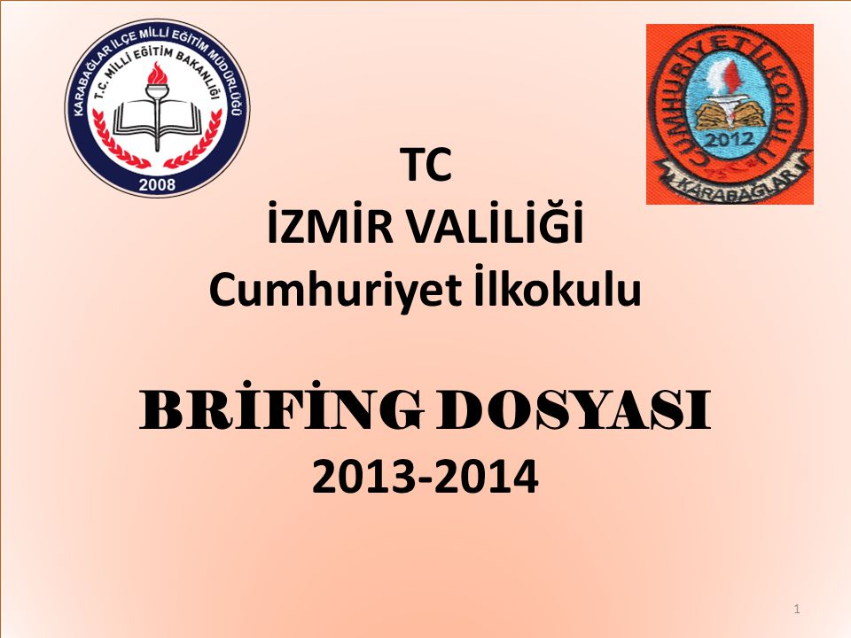 TC İZMİR VALİLİĞİ Cumhuriyet İlkokulu BRİFİNG DOSYASI 2013-2014 1