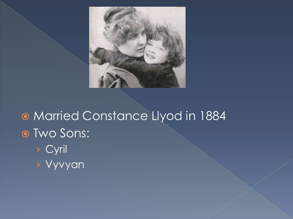  Married Constance Llyod in 1884  Two Sons: › Cyril › Vyvyan
