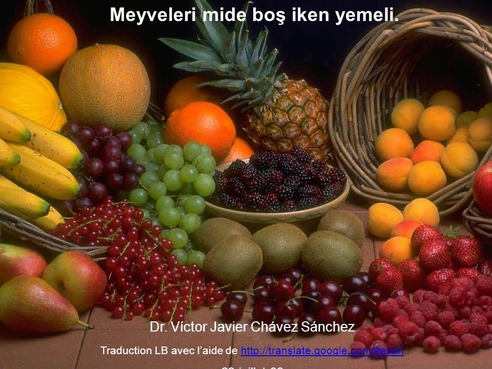 Meyveleri mide boş iken yemeli. Dr. Víctor Javier Chávez Sánchez Traduction LB avec l'aide de http://translate.google.com/#es|fr|http://translate.goog