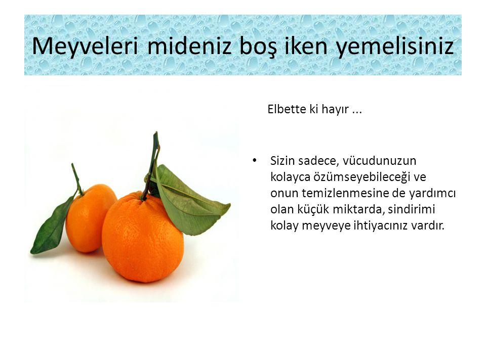 Meyveleri mideniz boş iken yemelisiniz Elbette ki hayır... Sizin sadece, vücudunuzun kolayca özümseyebileceği ve onun temizlenmesine de yardımcı olan