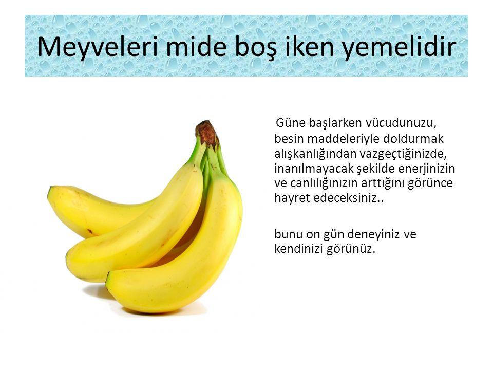 Meyveleri mide boş iken yemelidir Güne başlarken vücudunuzu, besin maddeleriyle doldurmak alışkanlığından vazgeçtiğinizde, inanılmayacak şekilde enerj