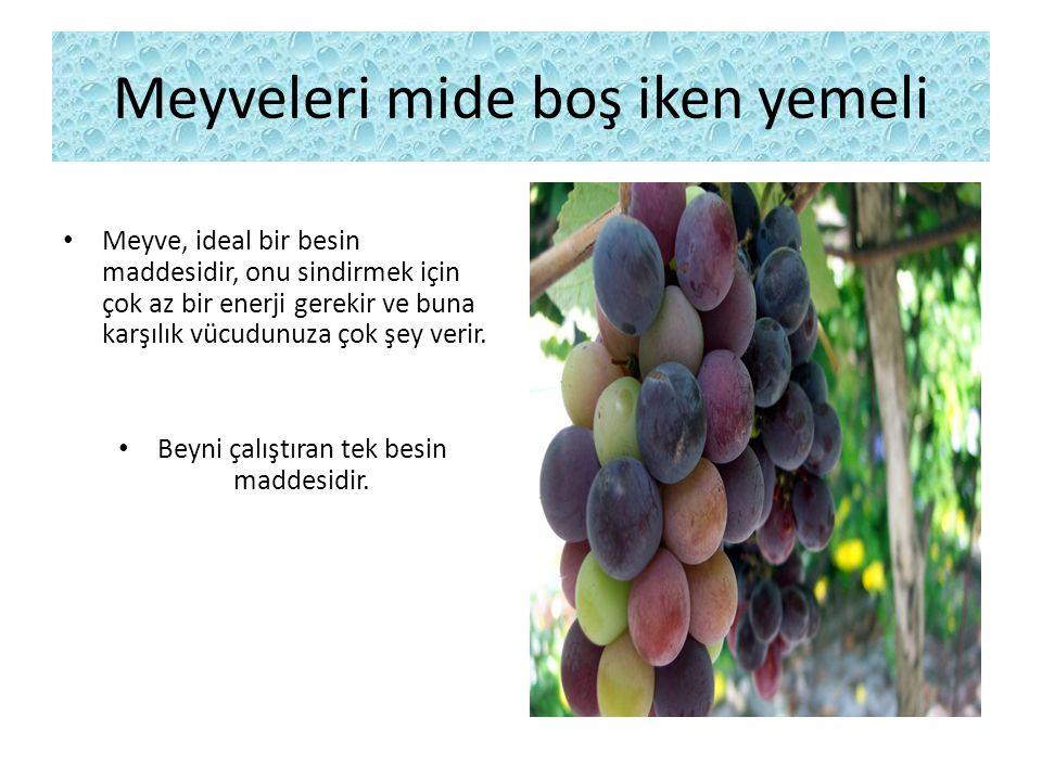 Meyveleri mide boş iken yemeli Meyve, ideal bir besin maddesidir, onu sindirmek için çok az bir enerji gerekir ve buna karşılık vücudunuza çok şey ver