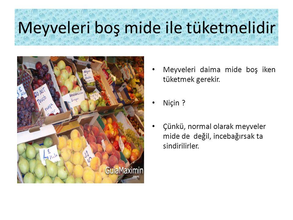 Meyveleri boş mide ile tüketmelidir Meyveleri daima mide boş iken tüketmek gerekir. Niçin ? Çünkü, normal olarak meyveler mide de değil, incebağırsak